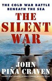 The Silent War: The Cold War Battle beneath the Sea by John P. Craven image