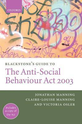 Blackstone's Guide to the Anti-Social Behaviour Act 2003 by Jonathan Manning