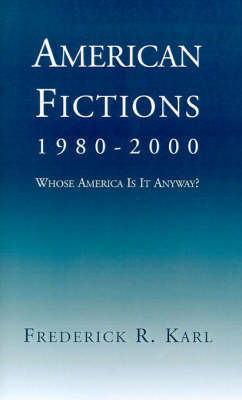 American Fictions, 1980-2000: Whose America Is It Anyway? by Frederick R Karl (New York University. New York University)