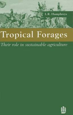 Tropical Forages: Their Role in Sustainable Agriculture by L.R. Humphreys