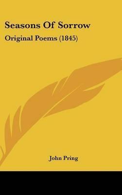 Seasons Of Sorrow: Original Poems (1845) by John Pring