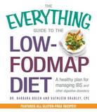 The Everything Guide to the Low-Fodmap Diet: A Healthy Plan for Managing IBS and Other Digestive Disorders by Barbara Bolen