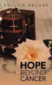 Hope Beyond Cancer by Phyllis Kruger