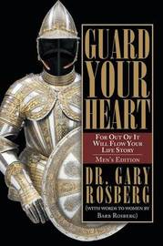 Guard Your Heart by Dr Gary Rosberg