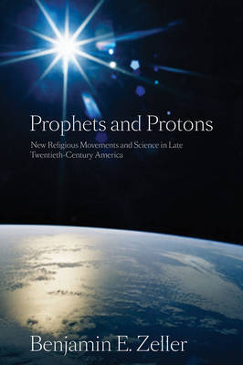 Prophets and Protons by Benjamin E. Zeller