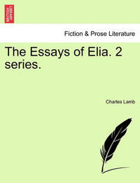 The Essays of Elia. 2 Series. by Charles Lamb