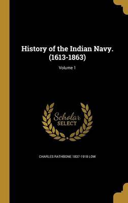 History of the Indian Navy. (1613-1863); Volume 1 by Charles Rathbone 1837-1918 Low