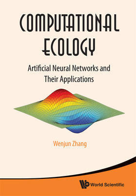 Computational Ecology: Artificial Neural Networks And Their Applications by Wenjun Zhang image