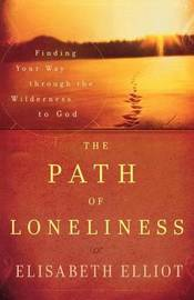 The Path of Loneliness by Elisabeth Elliot
