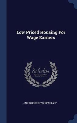Low Priced Housing for Wage Earners by Jacob Godfrey Schmidlapp image
