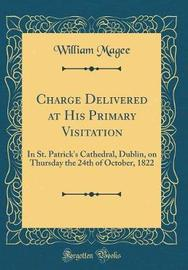 Charge Delivered at His Primary Visitation by William Magee