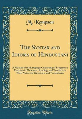 The Syntax and Idioms of Hindustani by M Kempson