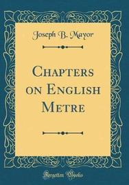 Chapters on English Metre (Classic Reprint) by Joseph B Mayor image