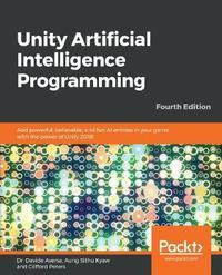 Unity Artificial Intelligence Programming by Dr. Davide Aversa