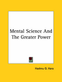 Mental Science and the Greater Power by Hashnu O. Hara