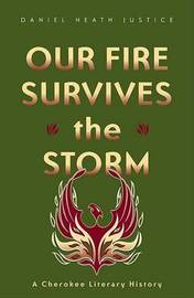 Our Fire Survives the Storm by Daniel Heath Justice