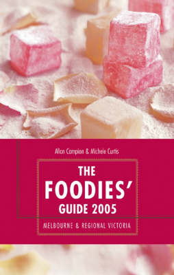Foodies Guide 2005: Melbourne and Country Victoria: 2005 by Allan Campion