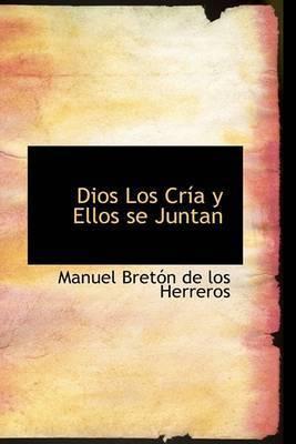 Dios Los Cria y Ellos Se Juntan by Manuel Breton de los Herreros