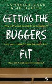 Getting the Buggers Fit: The Complete Guide to Physical Education by Lorraine Cale image