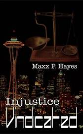 Injustice Vindicated by MAXX P. Hayes