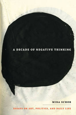 A Decade of Negative Thinking by Mira Schor