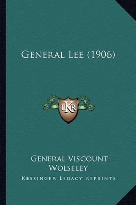 General Lee (1906) General Lee (1906) by General Viscount Wolseley
