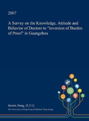 A Survey on the Knowledge, Attitude and Behavior of Doctors to Inversion of Burden of Proof in Guangzhou by Jiemin Hong