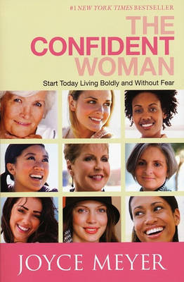 The Confident Woman: Start Today Living Boldly and Without Fear by Joyce Meyer image