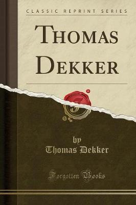Thomas Dekker (Classic Reprint) by Thomas Dekker