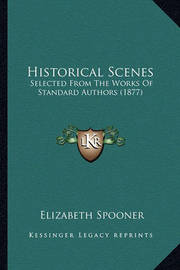 Historical Scenes: Selected from the Works of Standard Authors (1877) by Elizabeth Spooner
