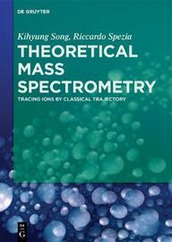 Theoretical Mass Spectrometry by Kihyung Song