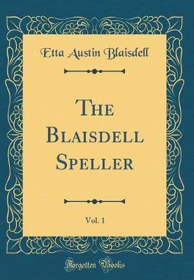 The Blaisdell Speller, Vol. 1 (Classic Reprint) by Etta Austin Blaisdell image