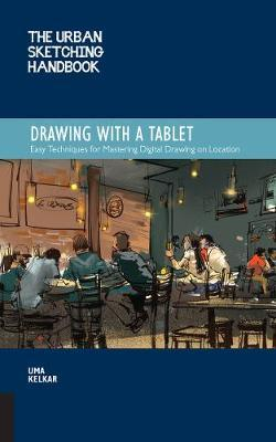 The Urban Sketching Handbook: Drawing with a Tablet by Uma Kelkar