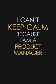 I Can't Keep Calm Because I Am A Product Manager by Blue Stone Publishers image