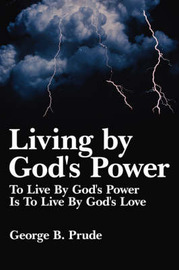 Living by God's Power by George B. Prude image