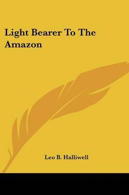 Light Bearer to the Amazon by Leo B. Halliwell image