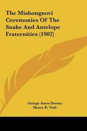 The Mishongnovi Ceremonies of the Snake and Antelope Fraternities (1902) by George A. Dorsey