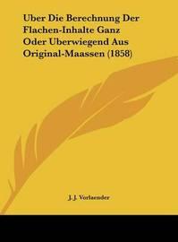 Uber Die Berechnung Der Flachen-Inhalte Ganz Oder Uberwiegend Aus Original-Maassen (1858) by J J Vorlaender image