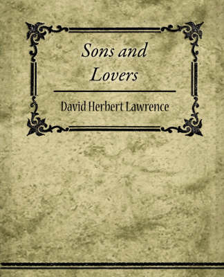 Sons and Lovers by Herbert Lawrence David Herbert Lawrence