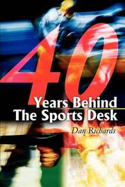 40 Years Behind the Sports Desk by Dan B Richards image