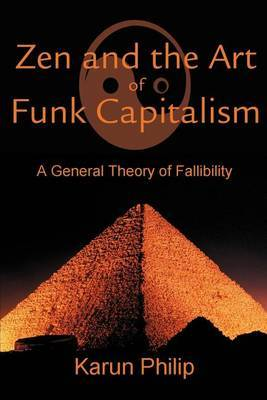 Zen and the Art of Funk Capitalism: A General Theory of Fallibility by Karun Philip image
