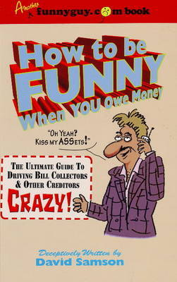 How to be Funny When You Owe Money by David Samson