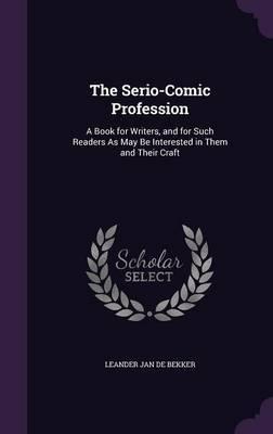 The Serio-Comic Profession by Leander Jan De Bekker image