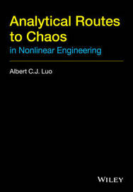 Analytical Routes to Chaos in Nonlinear Engineering by Albert C.J. Luo