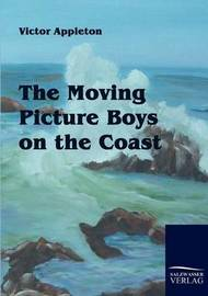 The Moving Picture Boys on the Coast by Victor Appleton