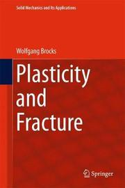 Plasticity and Fracture by Wolfgang Brocks