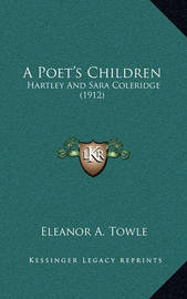 A Poet's Children: Hartley and Sara Coleridge (1912) by Eleanor A Towle