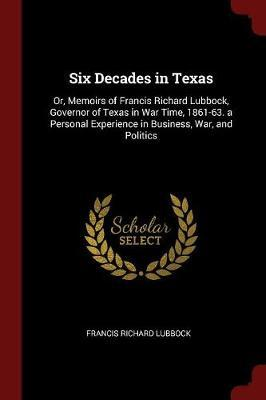 Six Decades in Texas by Francis Richard Lubbock image
