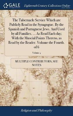 The Tabernacle Service Which Are Publicly Read in the Synagogue. by the Spanish and Portuguese Jews. and Used by All Families. ... as Read Each Day; With the Muscial Points Thereto, as Read by the Reader. Volume the Fourth. of 6; Volume 4 by Multiple Contributors image