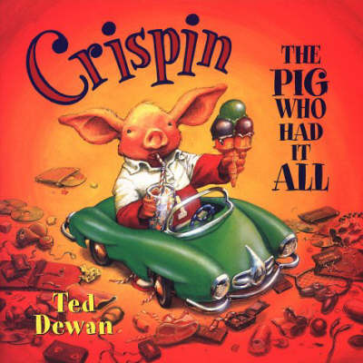 Crispin the Pig Who Had it All by Ted Dewan image